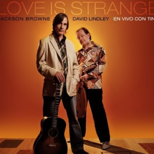 Jackson Browne/David Lindley: Love Is Strange - En vivo con Tino, 2 cd