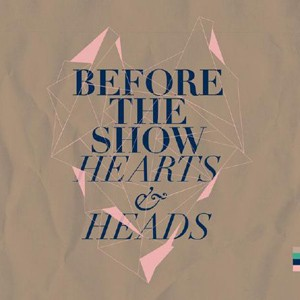Before The Show: Hearts & Heads