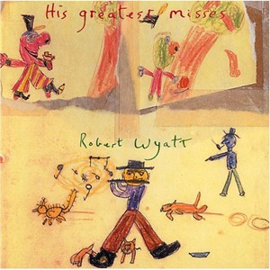 Robert Wyatt: His Greatest Misses