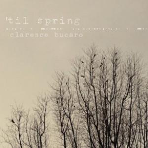 Clarence Bucaro: 'Til Spring