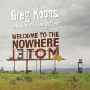 Greg Koons & the Misbegotten: Welcome to the Nowhere Motel