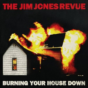 Jim Jones Revue: Burning Your House Down