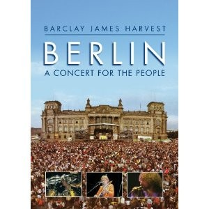 Barclay James Harvest: Berlin, A Concert For The People