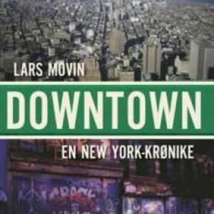 Lars Movin: Downtown - En New York-krønike