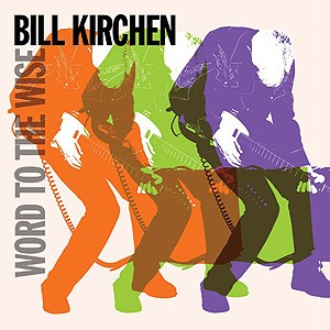 Bill Kirchen : Word To The Wise
