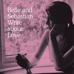 Belle And Sebastian: Belle & Sebastian Write About Love