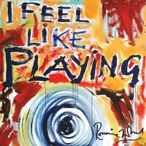Ron Wood: I Feel Like Playing