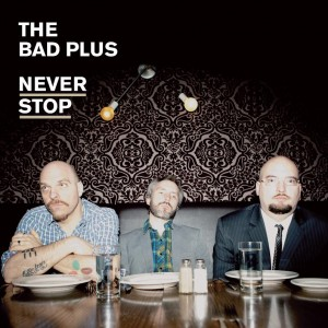 The Bad Plus: Never Stop