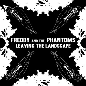 Freddy And The Phantoms: Leaving The Landscape