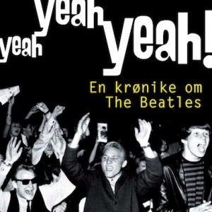 Torben Bille: Yeah Yeah Yeah! - En Krønike Om The Beatles