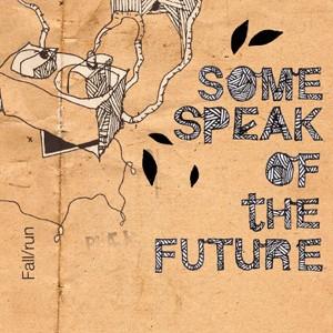 Some Speak Of The Future: Fall/Run