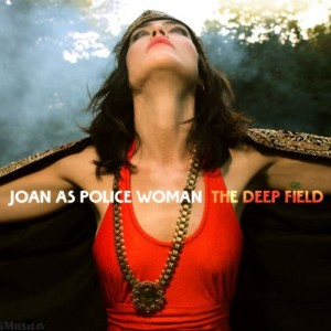 Joan As Police Woman: The Deep Field