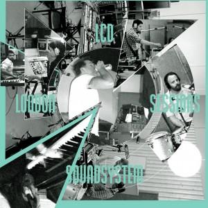 LCD Soundsystem: London Sessions