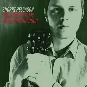 Snorri Helgason: I'm Gonna Put My Name On Your Door