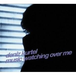 Deniz Kurtel: Music Watching Over Me