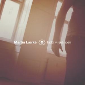 Martin Lærke: Indtil Vi Ses Igen