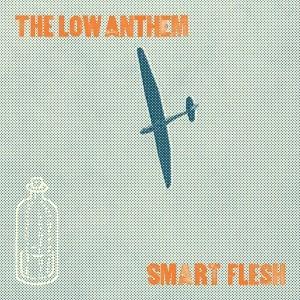 The Low Anthem: Smart Flesh