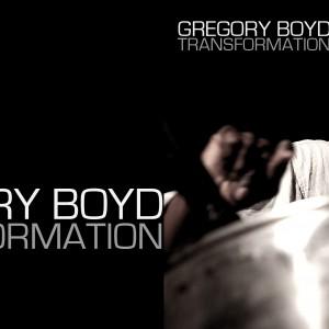 Gregory Boyd: Transformation