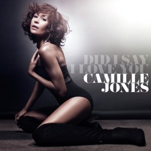 Camille Jones: Did I Say I Love You