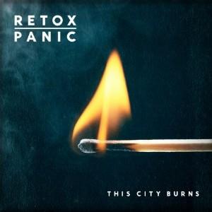 Retox Panic: This City Burns