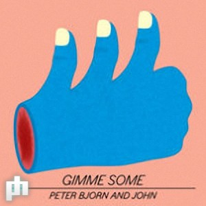 Peter, Bjorn And John: Gimme Some