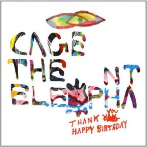 Cage The Elephant: Thank You Happy Birthday