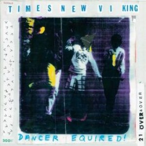 Times New Viking: Dancer Equired