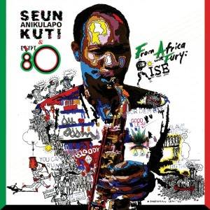 Seun Anikulapo Kuti & Egypt 80: From Africa With Fury: Rise