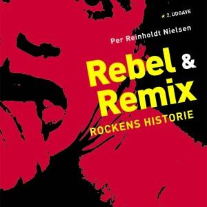 Per Reinholdt Nielsen: Rebel & Remix - rockens historie 2. udgave