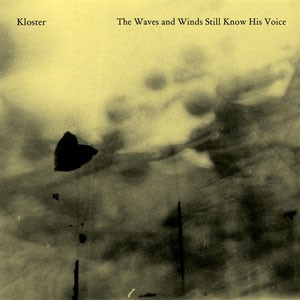 Kloster: The Waves And Winds Still Know His Voice