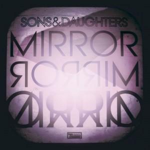 Sons & Daughters: Mirror Mirror