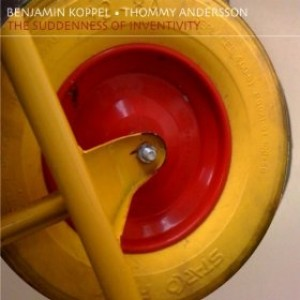 Benjamin Koppel & Thommy Andersson: The Suddenness of Inventivity