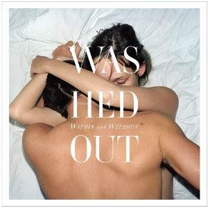 Washed Out: Within & Without
