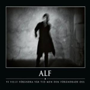 Alf: Vi Ville Förändra Vår Tid Men Den Förändrade Oss