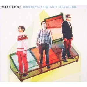 The Young Knives: Ornaments From The Silver Arcade