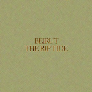 Beirut: The Rip Tide