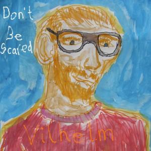 Vilhelm: Don't Be Scared