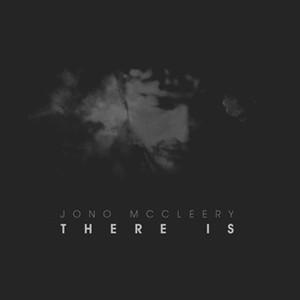 Jono McCleery: There Is