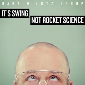 Martin Lutz Group: It's Swing – Not Rocket Science!
