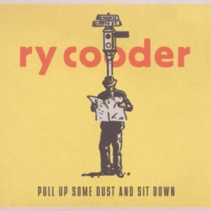 Ry Cooder: Pull Up Some Dust and Sit Down
