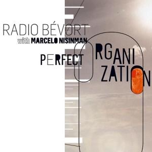Radio Bévort with Marcelo Nisinman : Perfect Organization