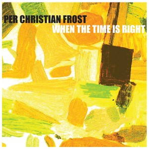 Per Chr. Frost: When The Time Is Right