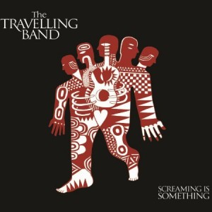 The Travelling Band: Screaming Is Something