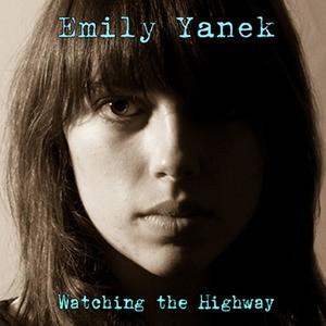 Emily Yanek: Watching the Highway