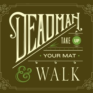 Deadman: Take Up Your Mat And Walk