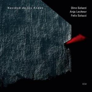 Dino Saluzzi / Anja Lechner / Felix Saluzzi: Navidad de los Andes