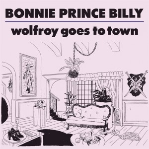 Bonnie Prince Billy: Wolfroy Goes To Town