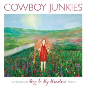 Cowboy Junkies: Sing In My Meadow - The Nomad Series Volume 3