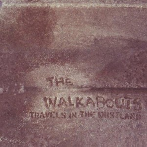 The Walkabouts: Travels In The Dustland