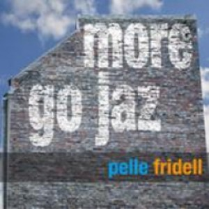 Pelle Fridell: More Go Jaz